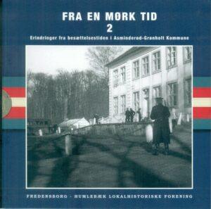 Fra en mørk tid. Erindringer fra besættelsestiden i Asminderød-Grønholt Kommune. Bind 2